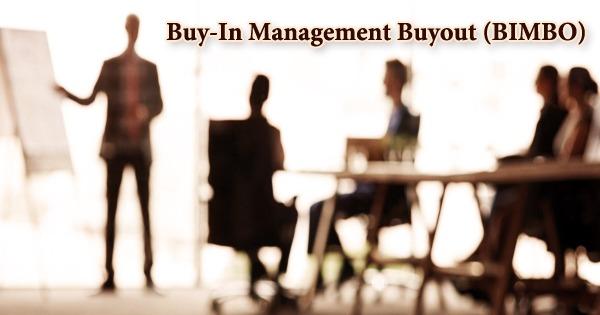 Buy-In Management Buyout (BIMBO)