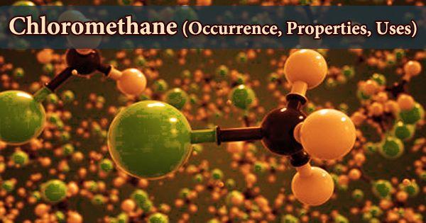 Chloromethane (Occurrence, Properties, Uses)
