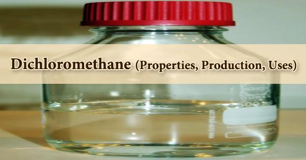 Dichloromethane (Properties, Production, Uses)