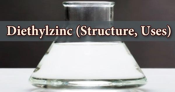 Diethylzinc (Structure, Uses)