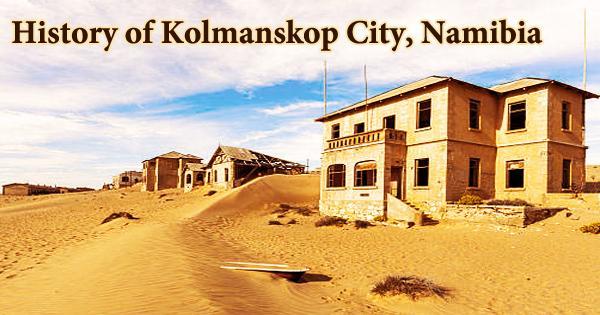 History of Kolmanskop City, Namibia