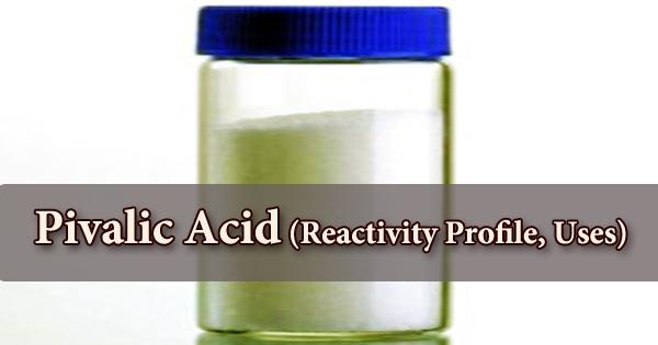 Pivalic Acid (Reactivity Profile, Uses)