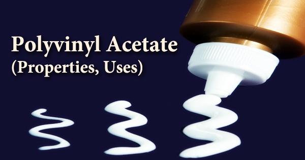 Polyvinyl Acetate (Properties, Uses)