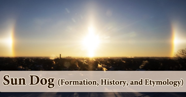 Sun Dog (Formation, History, and Etymology)