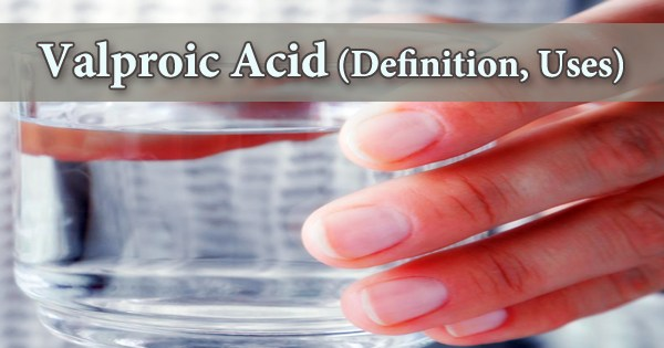 Valproic Acid (Definition, Uses)