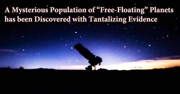 """A Mysterious Population of """"Free-Floating"""" Planets has been Discovered with Tantalizing Evidence"""