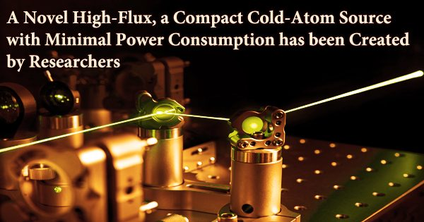 A Novel High-Flux, a Compact Cold-Atom Source with Minimal Power Consumption has been Created by Researchers