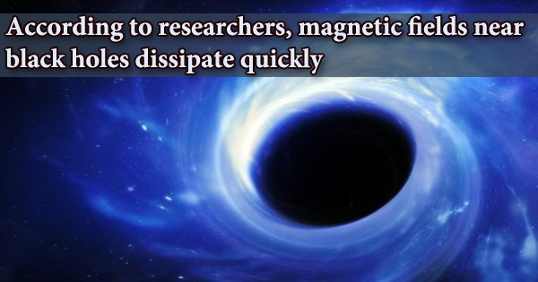 According to Researchers, Magnetic Fields Near Black Holes Dissipate Quickly