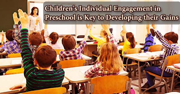Children's Individual Engagement in Preschool is Key to Developing their Gains