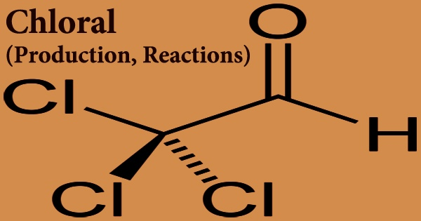 Chloral (Production, Reactions)