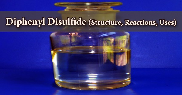 Diphenyl Disulfide (Structure, Reactions, Uses)