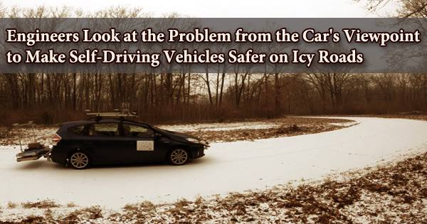 Engineers Look at the Problem from the Car's Viewpoint to Make Self-Driving Vehicles Safer on Icy Roads