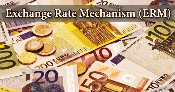 Exchange Rate Mechanism (ERM)