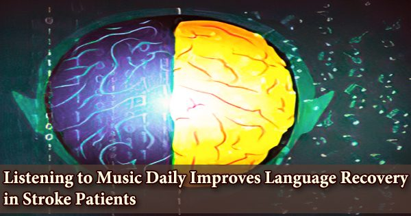 Listening to Music Daily Improves Language Recovery in Stroke Patients