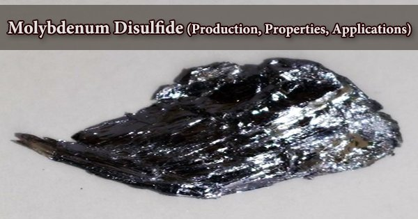 Molybdenum Disulfide (Production, Properties, Applications)