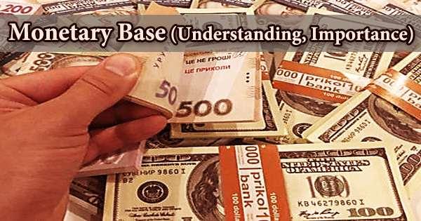 Monetary Base (Understanding, Importance)