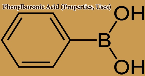 Phenylboronic Acid (Properties, Uses)