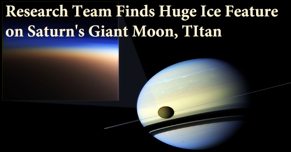 Research Team Finds Huge Ice Feature on Saturn's Giant Moon, TItan
