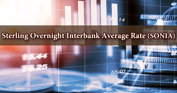 Sterling Overnight Interbank Average Rate (SONIA)