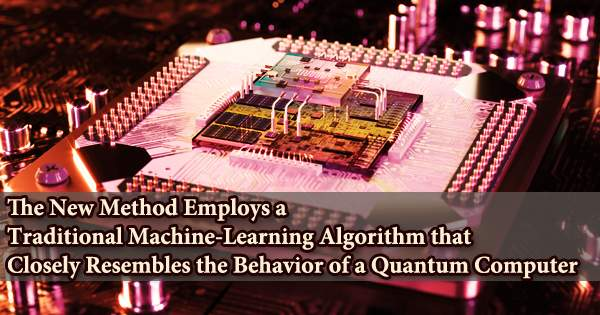 The New Method Employs a Traditional Machine-Learning Algorithm that Closely Resembles the Behavior of a Quantum Computer