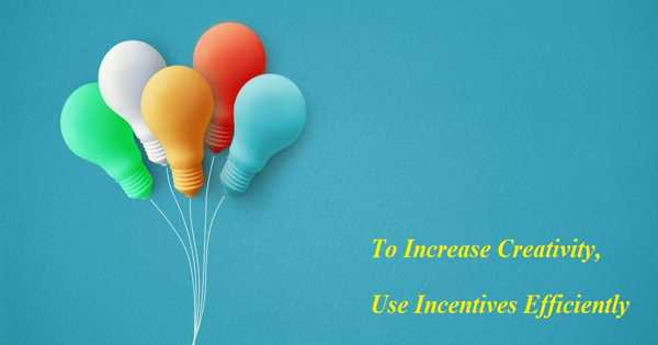 To Increase Creativity, Use Incentives Efficiently