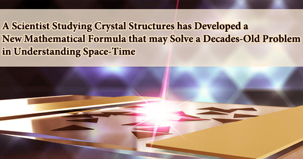 A Scientist Studying Crystal Structures has Developed a New Mathematical Formula that may Solve a Decades-Old Problem in Understanding Space-Time