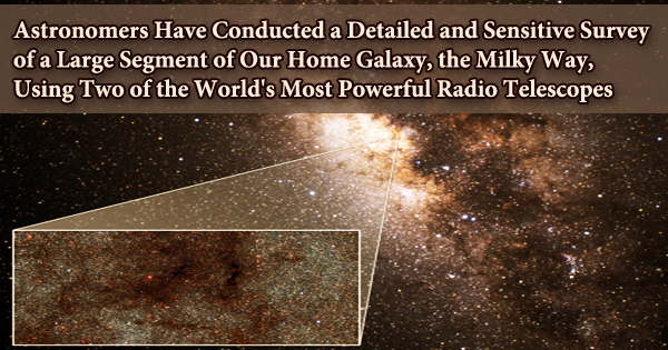 Astronomers Have Conducted a Detailed and Sensitive Survey of a Large Segment of Our Home Galaxy, the Milky Way, Using Two of the World's Most Powerful Radio Telescopes