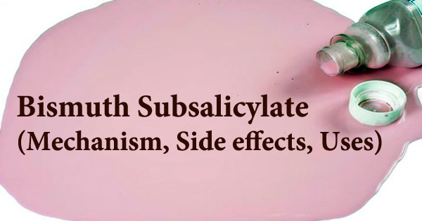 Bismuth Subsalicylate (Mechanism, Side effects, Uses)
