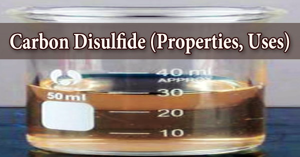 Carbon Disulfide (Properties, Uses)