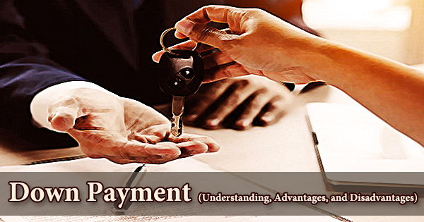Down Payment (Understanding, Advantages, and Disadvantages)