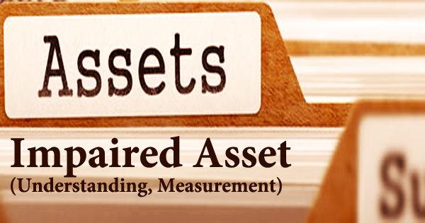 Impaired Asset (Understanding, Measurement)