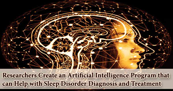 Researchers Create an Artificial Intelligence Program that can Help with Sleep Disorder Diagnosis and Treatment