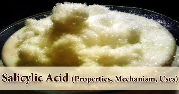 Salicylic Acid (Properties, Mechanism, Uses)