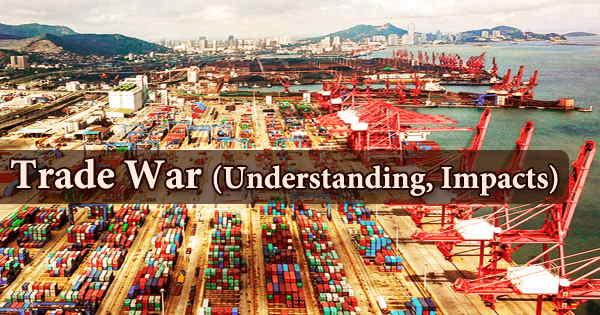 Trade War (Understanding, Impacts)